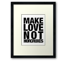 Make Love Not Horcruxes (NOW AVAILABLE IN WHITE) Framed Print