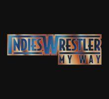 Indies Wrestler - My Way by IndiesWrestler