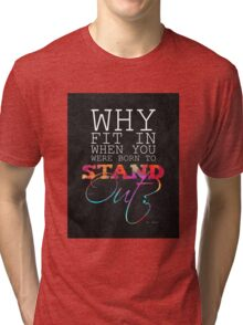 Why fit in when you were born to stand out? Tri-blend T-Shirt