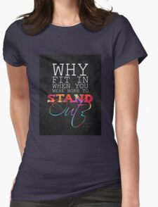 Why fit in when you were born to stand out? Womens Fitted T-Shirt