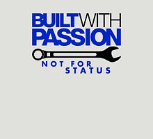 Built with passion Not for status (1) Unisex T-Shirt