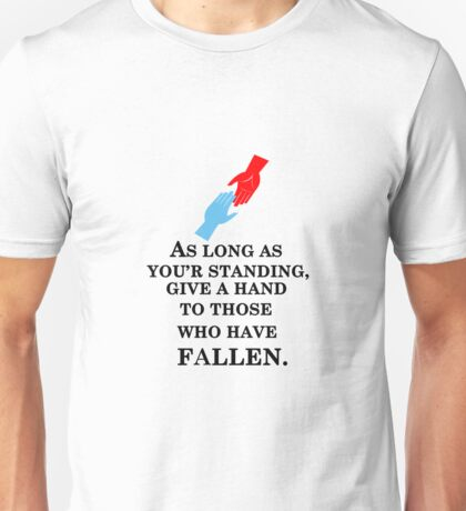 stand and give a hand to fallens. Unisex T-Shirt