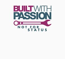 Built with passion Not for status (3) Unisex T-Shirt