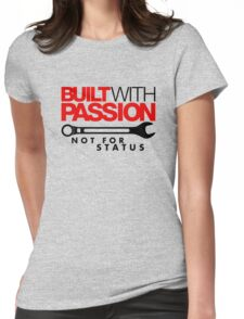 Built with passion Not for status (5) Womens Fitted T-Shirt