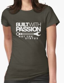 Built with passion Not for status (6) Womens Fitted T-Shirt