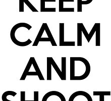 Keep calm and shoot film by 100dollarbill