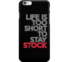 Life is too short to stay stock (1) iPhone Case/Skin
