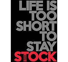 Life is too short to stay stock (1) Photographic Print
