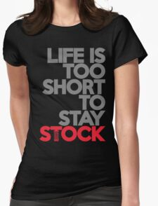 Life is too short to stay stock (1) Womens Fitted T-Shirt