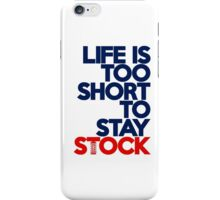 Life is too short to stay stock (2) iPhone Case/Skin
