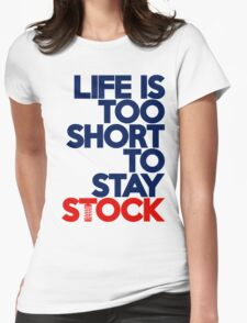 Life is too short to stay stock (2) Womens Fitted T-Shirt