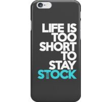 Life is too short to stay stock (3) iPhone Case/Skin