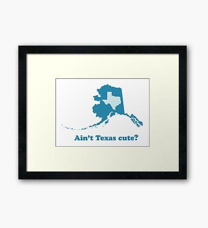 Ain't Texas Cute Alaska Boasting Framed Print