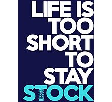 Life is too short to stay stock (3) Photographic Print
