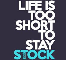 Life is too short to stay stock (3) Unisex T-Shirt