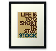 Life is too short to stay stock (4) Framed Print