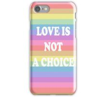 'love is not a choice' LGBT pride iPhone Case/Skin