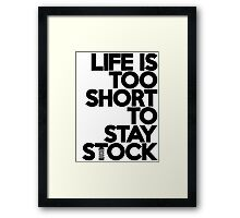 Life is too short to stay stock (6) Framed Print