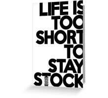 Life is too short to stay stock (6) Greeting Card