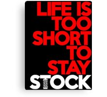 Life is too short to stay stock (7) Canvas Print