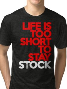 Life is too short to stay stock (7) Tri-blend T-Shirt