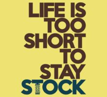 Life is too short to stay stock (4) One Piece - Short Sleeve