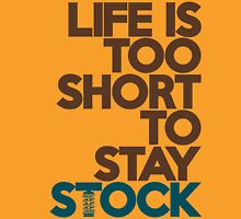 Life is too short to stay stock (4) Unisex T-Shirt