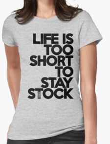 Life is too short to stay stock (6) Womens Fitted T-Shirt