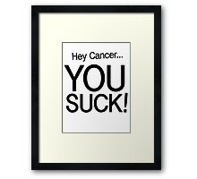 Hey Cancer... YOU SUCK! Framed Print