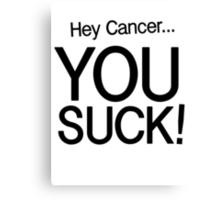 Hey Cancer... YOU SUCK! Canvas Print