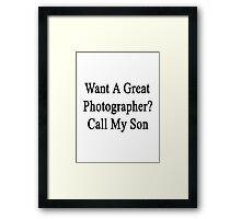 Want A Great Photographer? Call My Son  Framed Print