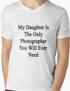 My Daughter Is The Only Photographer You Will Ever Need  Mens V-Neck T-Shirt