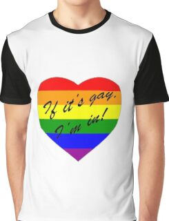 'If it's gay, I'm in!' Graphic T-Shirt