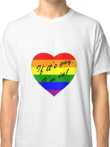 'If it's gay, I'm in!' Classic T-Shirt
