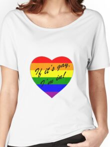 'If it's gay, I'm in!' Women's Relaxed Fit T-Shirt