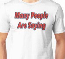 Many People Are Saying Unisex T-Shirt