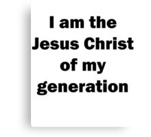 'I am the Jesus Christ of my generation' - black text Canvas Print