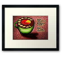 What my Coffee says to me -  July 9, 2012 Framed Print