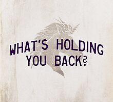 What's holding you back? by hispurplegloves