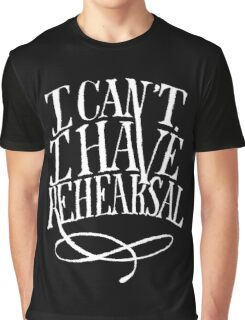 I Can't. I have Rehearsal. (White Text) Graphic T-Shirt