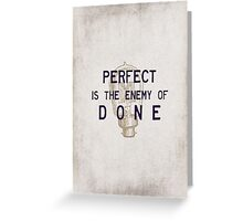 Perfect is the enemy of done Greeting Card