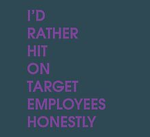 """I'D RATHER HIT ON TARGET EMPLOYEES"" by VioletDrive"