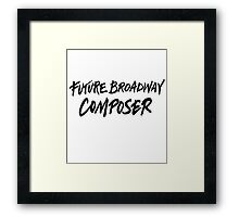 Future Broadway Composer  Framed Print