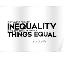 inequality: make unequal things equal - aristotle Poster