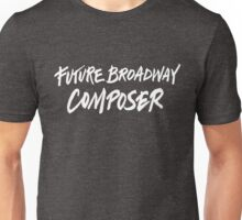 Future Broadway Composer (White Text) Unisex T-Shirt