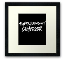 Future Broadway Composer (White Text) Framed Print