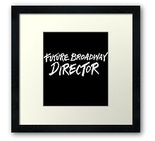 Future Broadway Director (White Text) Framed Print