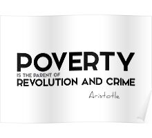 poverty is the parent of revolution and crime - aristotle Poster