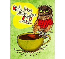What my #Coffee says to me - Owl have my Coffee now Photographic Print