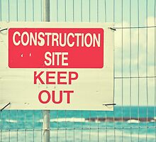 Construction Site - Keep Out by Denise Abé